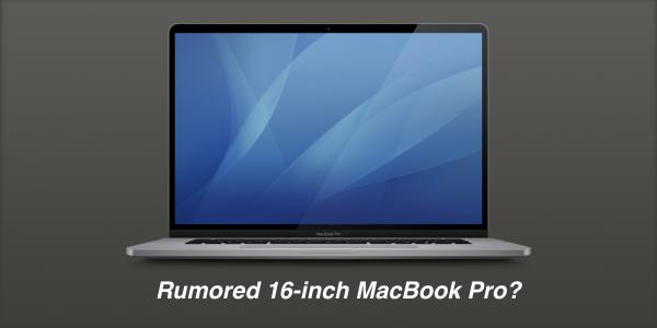 16-inch MacBook Pro debut likely this…